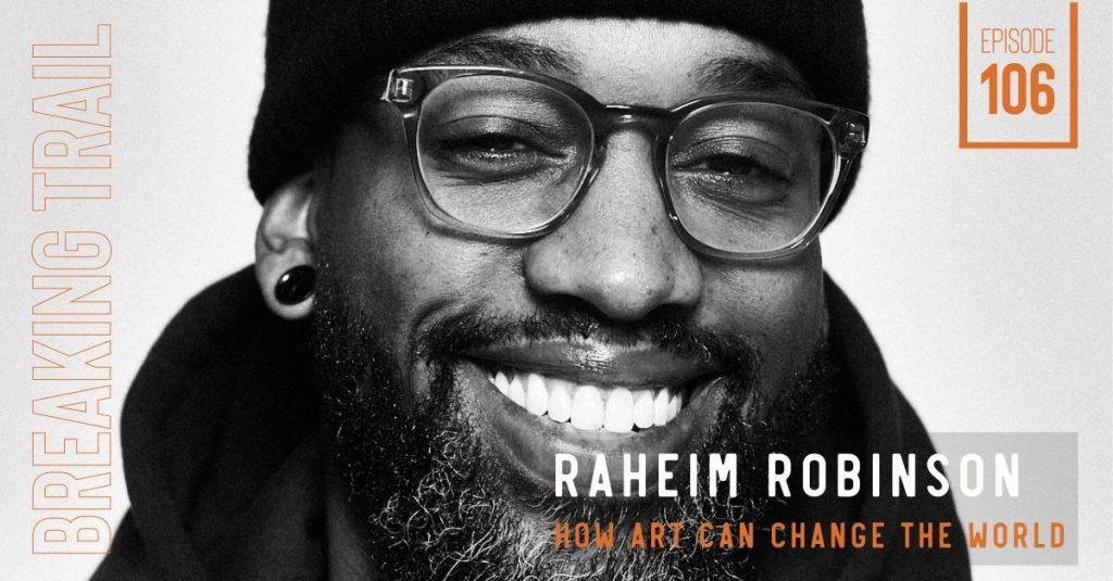 Raheim Robinson: How Art Can Change the World