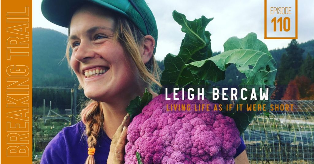 Leigh Bercaw: Living Life as if it Were Short